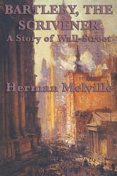 Bartleby, The Scrivener - A Story of Wall-Street ebook by Herman Melville