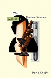 The Making of Modern Science - Science, Technology, Medicine and Modernity: 1789 - 1914 ebook by David Knight