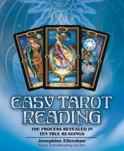 Easy Tarot Reading: The Process Revealed in Ten True Readings ebook by Josephine Ellershaw
