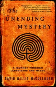 The Unending Mystery - A Journey Through Labyrinths ansd Mazes ebook by Kobo.Web.Store.Products.Fields.ContributorFieldViewModel