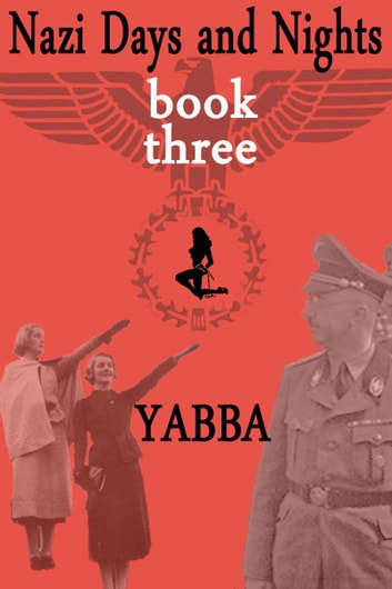 Nazi Days And Nights 3 ebook by Yabba