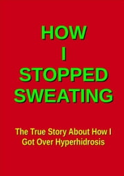 How I Stopped Sweating ebook by Svend Sved
