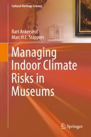 Managing Indoor Climate Risks in Museums ebook by Bart Ankersmit,Marc Stappers