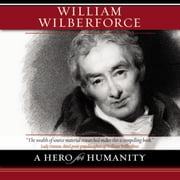 William Wilberforce - A Hero for Humanity Audiolibro by Kevin Belmonte