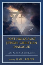 Post-Holocaust Jewish–Christian Dialogue - After the Flood, before the Rainbow ebook by Mary C. Boys,James Carroll,Donald J. Dietrich,Irving Greenberg,Amy-Jill Levine,David Patterson,John T. Pawlikowski,John K. Roth,Berger,Berger,Wiesel
