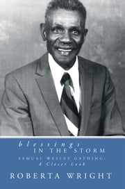 Blessings in the Storm - Samuel Wesley Gathing: a Closer Look ebook by Roberta Wright