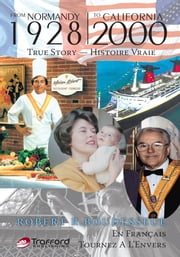 FROM NORMANDY 1928 TO CALIFORNIA 2000 - TRUE STORY — HISTOIRE VRAIE ebook by ROBERT R. BOUDESSEUL