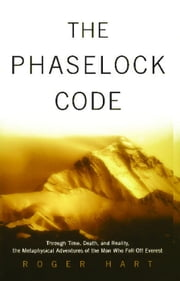 The Phaselock Code - Through Time, Death and Reality: The Metaphysical Adventures of Man ebook by Roger Hart