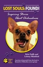 Lost Souls: Found! Inspiring Stories about Chihuahuas ebook by Kyla Duffy