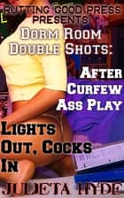Dorm Room Double Shots: After Curfew Ass Play & Lights Out, Cocks In ebook by Julieta Hyde