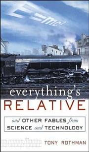 Everything's Relative - And Other Fables from Science and Technology ebook by Tony Rothman