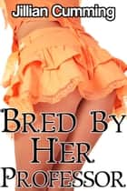 Bred by Her Professor ebook by Jillian Cumming