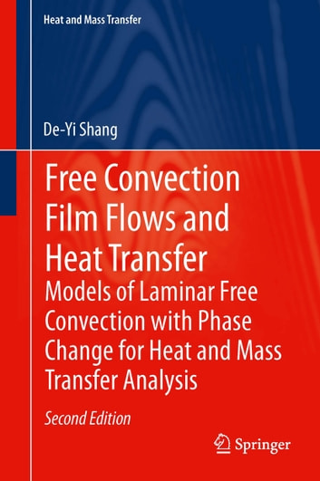 Free Convection Film Flows and Heat Transfer - Models of Laminar Free Convection with Phase Change for Heat and Mass Transfer Analysis ebook by De-Yi Shang