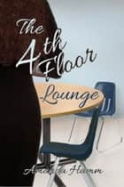 The 4th Floor Lounge ebook by Amanda Hamm