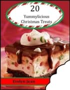 20 Yummylicious Christmas Treats ebook by Evelyn Jean