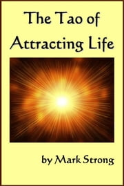 The Tao of Attracting Life ebook by Mark Strong
