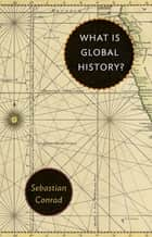 What Is Global History? ebook by Sebastian Conrad