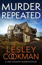 Murder Repeated - A gripping whodunnit set in the village of Steeple Martin ebook by Lesley Cookman