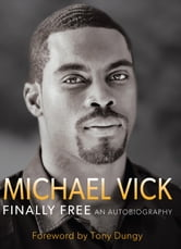 Finally Free - An Autobiography ebook by Michael Vick,Brett Honeycutt
