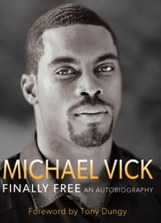 Finally Free - An Autobiography ebook by Michael Vick, Brett Honeycutt