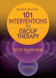 101 Interventions in Group Therapy, Revised Edition ebook by Scott Simon Fehr