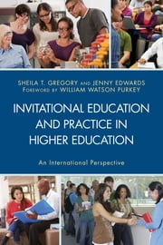 Invitational Education and Practice in Higher Education - An International Perspective ebook by Sheila T. Gregory,Jenny Edwards,Natalie M. Abell,Tina Allen,Emily Boersma,Hilary Brown,Melissa A. Cain,Rhonda Chicone,Chiu Woo Chow,Yiu Bun Chung,Cindric Jr.,Renee Collins,Amy Duncan,Crystal M. Giddings,Antoinette C. Hollis,John J. Ivers,Michelle Jackson,Julian Yat Cheong Leung,Robert Lockwood,Pattie Yuk Yee Luk-Fong,Jasmine Majkowski,Jude Matyo-Cepero,Julie McIntosh,Gwendolyn Mitchell,Laura A. Mitchell,Jim O'Connor,Charles B. Pierre,William Watson Purkey,Kendall J. Richardson,Matthew R. Shupp,Betty Siegel,Ken Smith,Dee Dee Spraw,Wendy Tilton,Trevor Turner,Stathene Varvisotis,Omar Garrett Wray,Mantak Yuen,Jane Ziebarth-Bovill