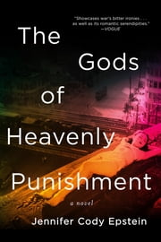 The Gods of Heavenly Punishment: A Novel ebook by Jennifer Cody Epstein