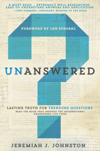 Unanswered - Lasting Truth for Trending Questions ebook by Jeremiah J. Johnston, Ph.D