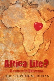 Africa Lite ? - Boomers in Botswana ebook by Christopher M. Doran