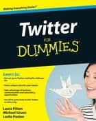 Twitter For Dummies ebook by Laura Fitton, Michael Gruen, Leslie Poston