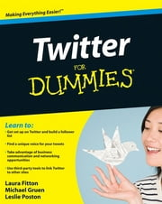 Twitter For Dummies ebook by Laura Fitton,Michael Gruen,Leslie Poston