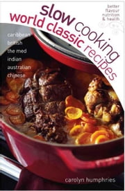 Slow Cooking World Classic Recipes ebook by Carolyn Humphries