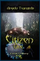 Citizen One (Final Colony 3) ebook by Angelo Tsanatelis