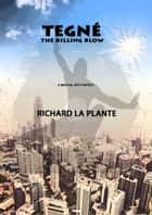 Tegné: The Killing Blow ebook by Richard La Plante