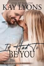 It Had To Be You ebook by Kay Lyons