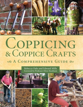 Coppicing and Coppice Crafts - A Comprehensive Guide ebook by Rebecca Oaks