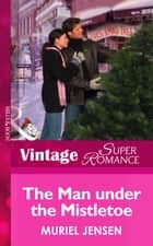 The Man Under The Mistletoe (Mills & Boon Vintage Superromance) (The Men of Maple Hill, Book 6) ebook by Muriel Jensen