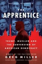 The Apprentice - Trump, Mueller and the Subversion of American Democracy ebook by Greg Miller
