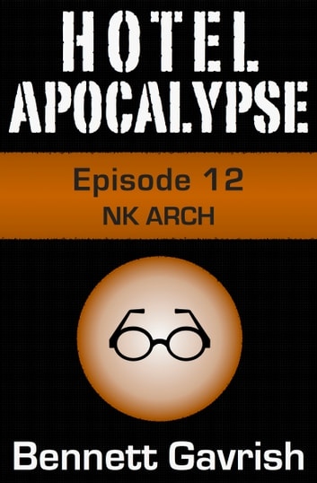 Hotel Apocalypse #12: NK ARCH ebook by Bennett Gavrish