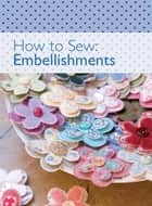 How to Sew - Embellishments ebook by David & Charles Editors