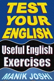 Test Your English: Useful English Exercises ebook by Manik Joshi