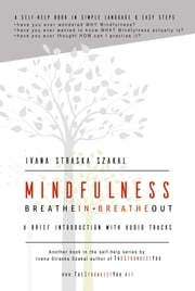Mindfulness - Breathe In Breathe Out - A brief introduction with audio tracks ebook by Ivana Straska Szakal