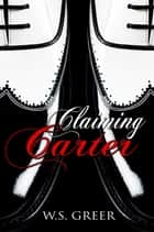 Claiming Carter (The Carter Trilogy #1) ebook by W.S. Greer