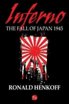 Inferno: The Fall of Japan 1945 ebook by