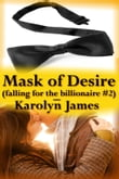 Mask of Desire (Falling for the Billionaire #2)