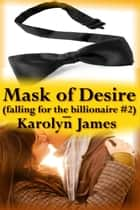 Mask of Desire (Falling for the Billionaire #2) ebook by Karolyn James