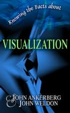 Knowing the Facts about Visualization ebook by John Ankerberg, John G. Weldon