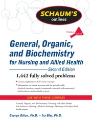 Schaum's Outline of General, Organic, and Biochemistry for Nursing and Allied Health, Second Edition ebook by George Odian,Ira Blei