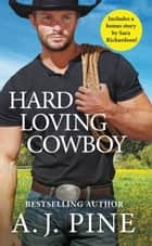 Hard Loving Cowboy - Includes a bonus novella ebook by A.J. Pine