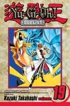 Yu-Gi-Oh!: Duelist, Vol. 19 - Duel with the Future ebook by Kazuki Takahashi, Kazuki Takahashi